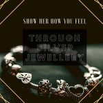 Show Her How You Feel Through Silver Jewellery