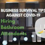 Business Survival Tips Against COVID-19 Hiring Bathroom Attendants