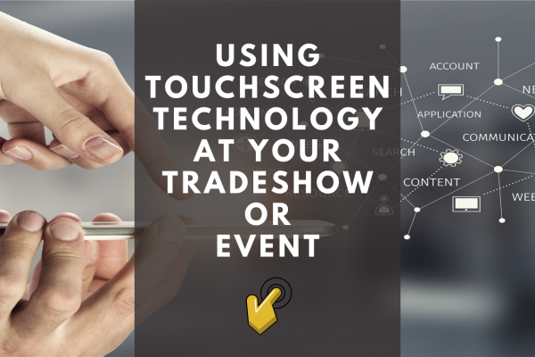 Incorporating Touch Screens At Your Next Tradeshow Or Event