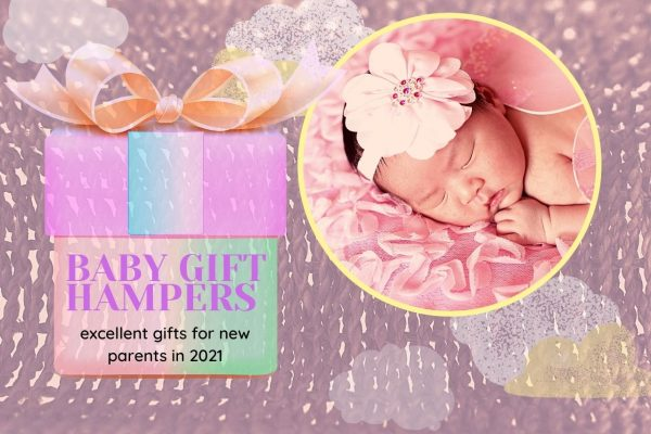 Why Gift Hampers Are The Perfect Present For New-Borns In 2021